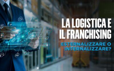 La logistica e il franchising, internalizzare o esternalizzare?